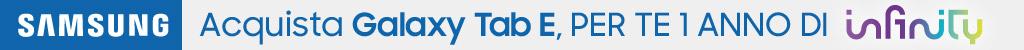 Galaxy tab E + 1 anno di infinity