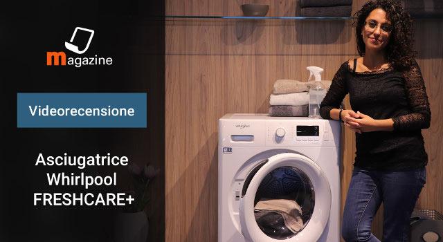 Asciugatrice Whirlpool con tecnologia FreshCare+: la recensione