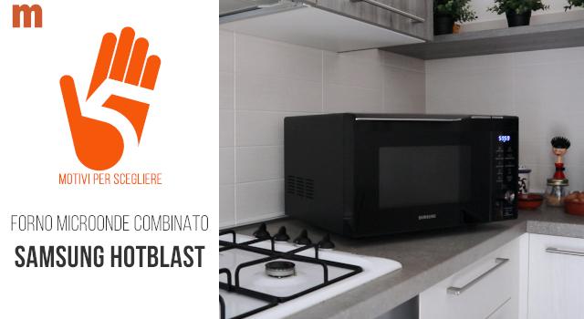 Forno microonde combinato Samsung HotBlast: la recensione