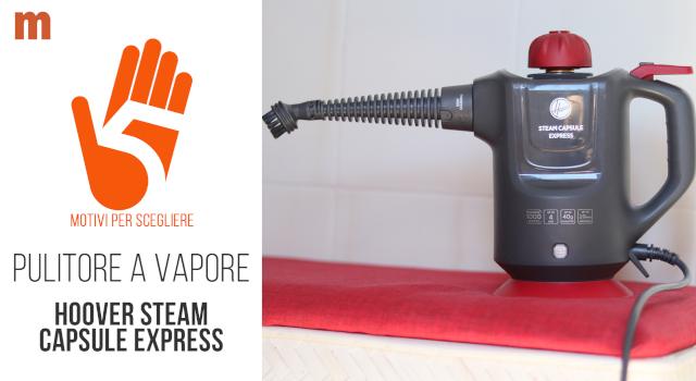 Pulitore a vapore Hoover Steam Capsule Express: la recensione