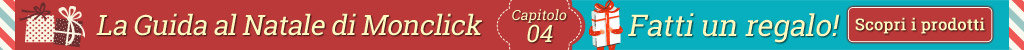 La guida al Natale di Monclick - capitolo 4 - Fatti un regalo