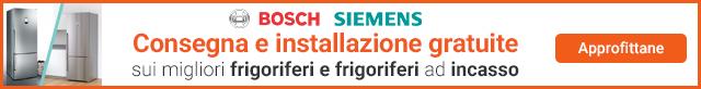 Frigoriferi Bosch e Siemens spedizione ed installazione gratuita
