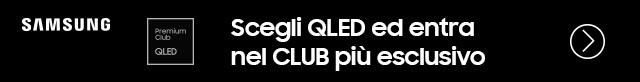 Scegli QLED ed entra nel CLUB più esclusivo