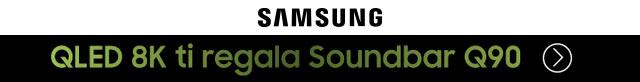 Samsung QLED 8K ti regala Soundbar Q90